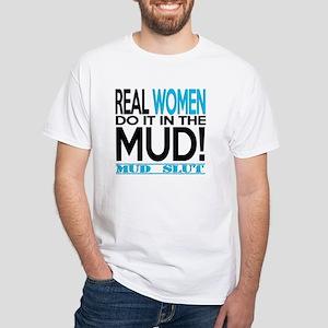 Real Women Do It In The Mud (Aqua Mud Slut) T-Shir