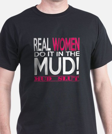 Real Women Do It In The Mud (Pink Mud Slut) T-Shir