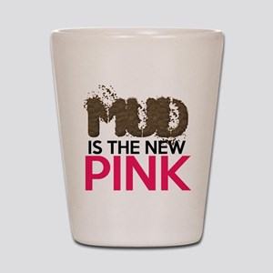 Mud Is The New Pink Shot Glass