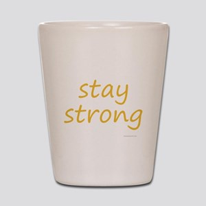 stay strong Shot Glass