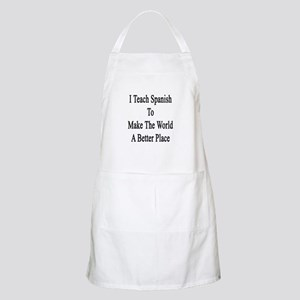 I Teach Spanish To Make The World A Better P Apron