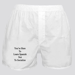 You're Here To Learn Spanish Not To S Boxer Shorts