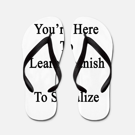 You're Here To Learn Spanish Not To Soc Flip Flops