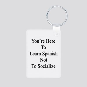 You're Here To Learn Spani Aluminum Photo Keychain