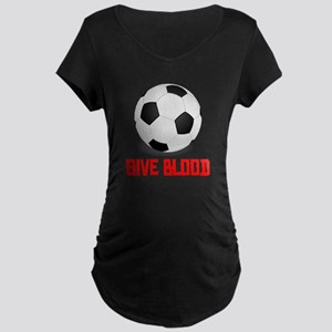 Soccer Give Blood Maternity T-Shirt