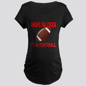 Give Blood Play Football Maternity T-Shirt