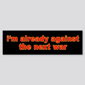 I'm Already Against the Next War Bumper Sticker