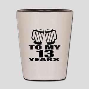 To My 13 Years Birthday Designs Shot Glass