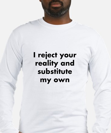 I reject your reality and subs Long Sleeve T-Shirt