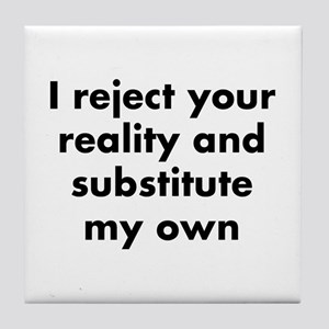 I reject your reality and substitute  Tile Coaster