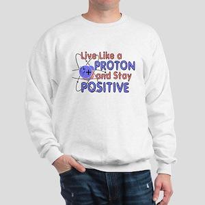 Positive Like A Proton Sweatshirt