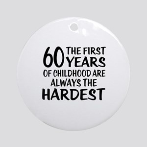 60 Years Of Childhood Are Always Th Round Ornament