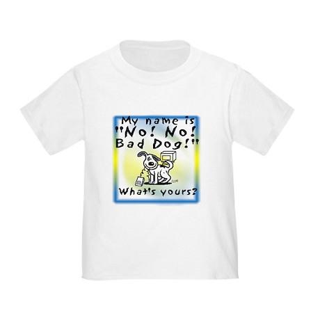 No No Bad Dog Toddler T-Shirt