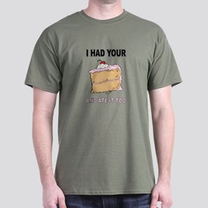 I Had Your Cake and Ate It Too Dark T-Shirt