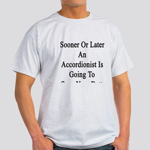 Sooner Or Later An Accordionist Is G Light T-Shirt