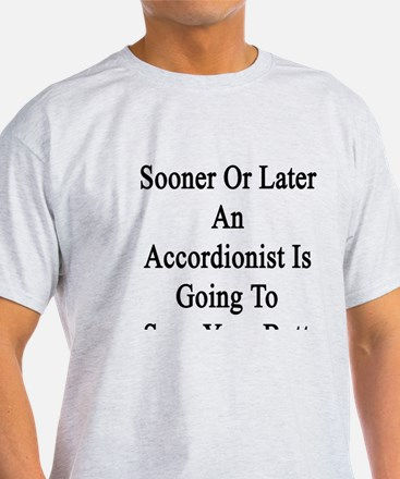 Sooner Or Later An Accordionist Is G T-Shirt