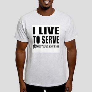 April Fools: Live to Serve Ash Grey T-Shirt