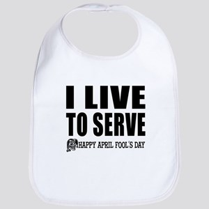 April Fools: Live to Serve Bib