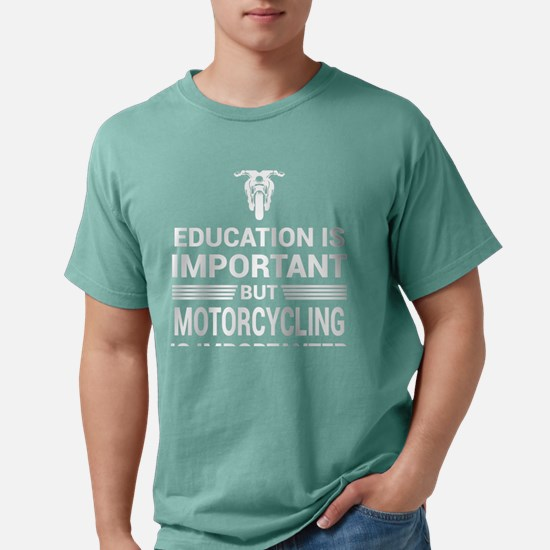 Education Important But Motorcycling Impor T-Shirt