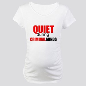 Quiet During Criminal Minds Maternity T-Shirt