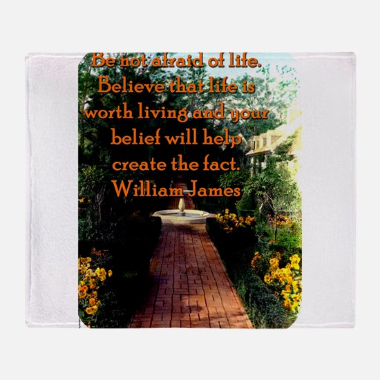 Be Not Afraid Of Life - William James Throw Blanke