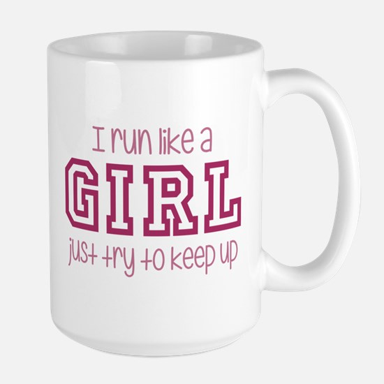 I Run Like a Girl Just Try to Keep Up Mugs