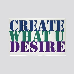 Create what you desire Rectangle Magnet