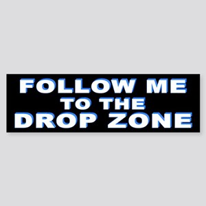 """Follow me to the drop zone"" Bumper Sticker"