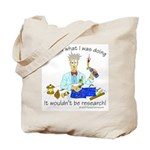 It wouldn't be research! Tote Bag