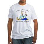 It wouldn't be research! Fitted T-Shirt