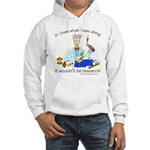 It wouldn't be research! Hooded Sweatshirt
