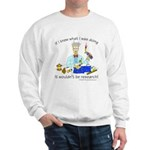 It wouldn't be research! Sweatshirt