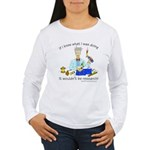 It wouldn't be research! Women's Long Sleeve T-Shi