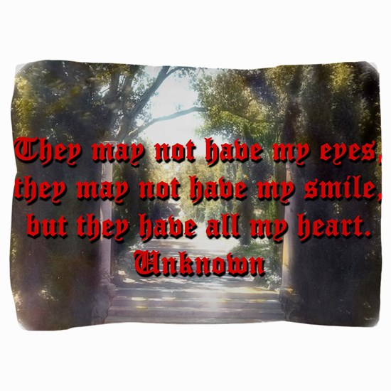 They May Not Have My Eyes - Unknown Pillow Sham