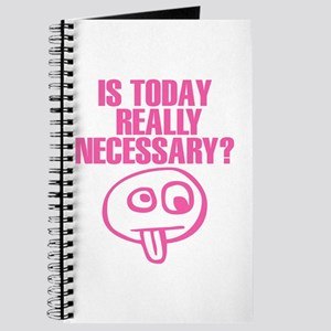 Is Today REALLY Necessary? Journal