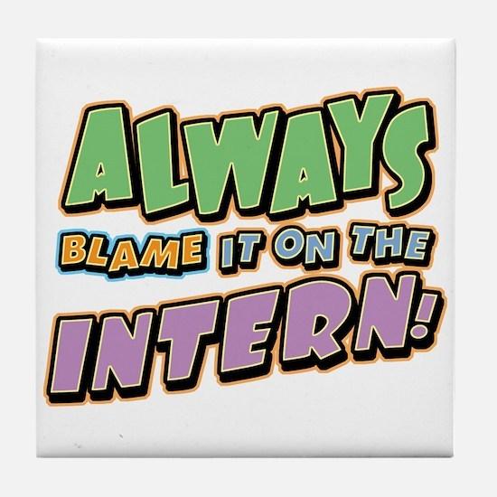 Blame the Intern Tile Coaster