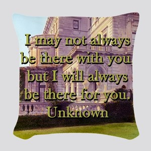 I May Not Always Be There - Unknown Woven Throw Pi