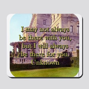 I May Not Always Be There - Unknown Mousepad