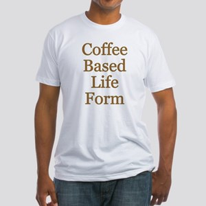 Coffee Based Life Form Fitted T-Shirt