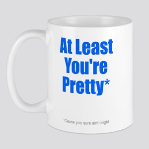 At Least You're Pretty Cause Mug
