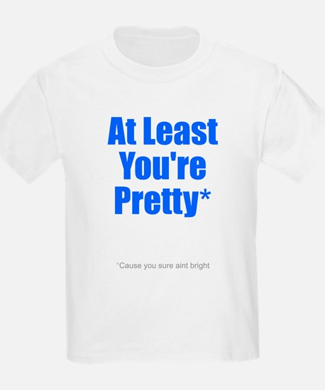 At Least You're Pretty Cause Kids T-Shirt