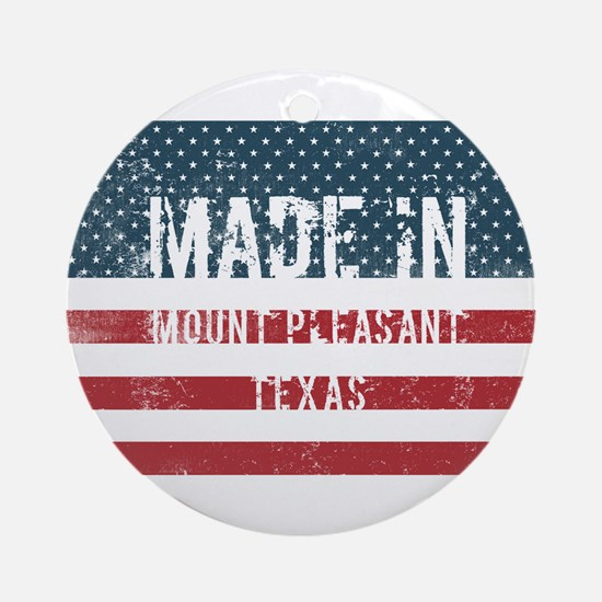 Made in Mount Pleasant, Texas Round Ornament
