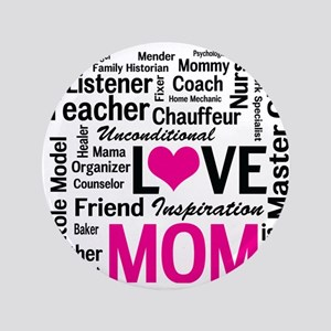 "Mom is Love - Birthday, Mothers Day 3.5"" Button"
