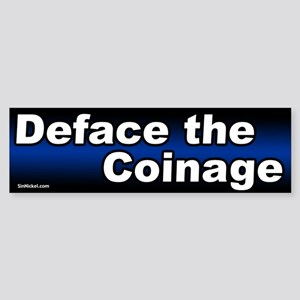 Deface the Coinage Bumper Sticker