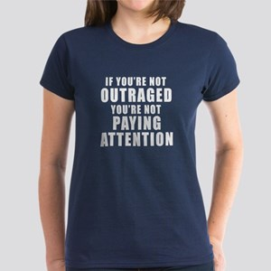 IF YOU'RE NOT OUTRAGED YOU'RE Women's Dark T-Shirt