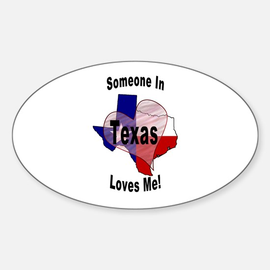 Someone in TEXAS loves me! Oval Decal