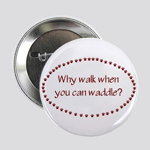Why Walk When You Can Waddle? Button