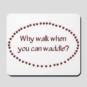 Why Walk When You Can Waddle? Mousepad