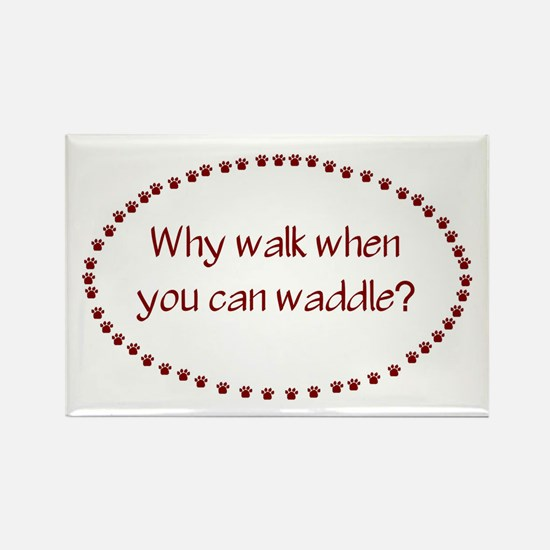 Why Walk When You Can Waddle? Rectangle Magnet