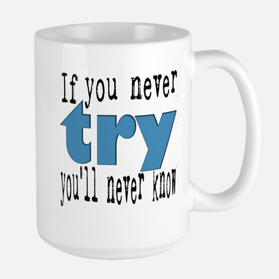 if you never try you'll never know Mugs